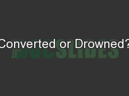 Converted or Drowned?
