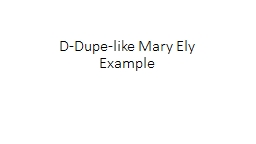 D-Dupe-like Mary Ely Example PowerPoint PPT Presentation