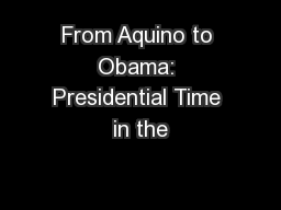 From Aquino to Obama: Presidential Time in the