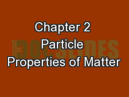 Chapter 2 Particle Properties of Matter