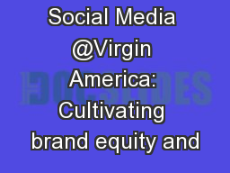 Social Media @Virgin America: Cultivating brand equity and