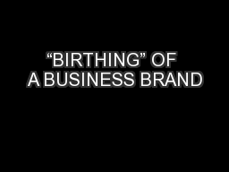 """BIRTHING"" OF A BUSINESS BRAND"