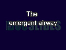 The emergent airway PowerPoint PPT Presentation