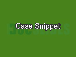 Case Snippet