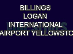 BILLINGS LOGAN INTERNATIONAL AIRPORT YELLOWSTO