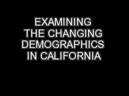 EXAMINING THE CHANGING DEMOGRAPHICS IN CALIFORNIA