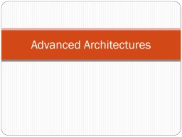 Advanced Architectures PowerPoint PPT Presentation