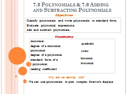 7.5 Polynomials & 7.6 Adding and Subtracting Polynomial