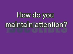 How do you maintain attention?
