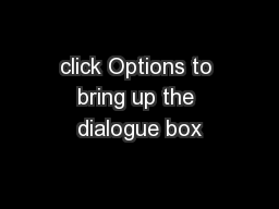 click Options to bring up the dialogue box PowerPoint PPT Presentation