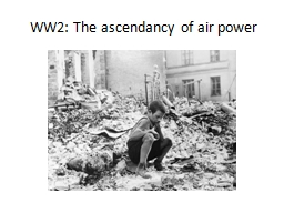 WW2: The ascendancy of air power PowerPoint PPT Presentation