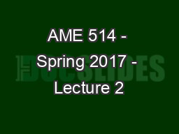 AME 514 - Spring 2017 - Lecture 2 PowerPoint PPT Presentation