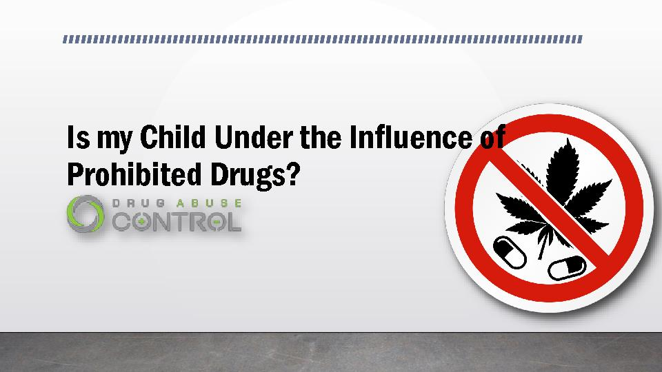 Is my Child Under the Influence of Prohibited Drugs?