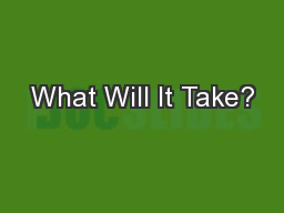 What Will It Take? PowerPoint PPT Presentation
