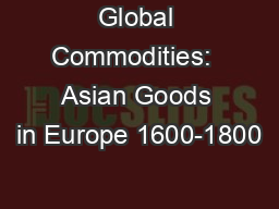 Global Commodities:  Asian Goods in Europe 1600-1800