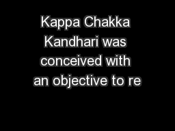 Kappa Chakka Kandhari was conceived with an objective to re