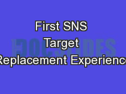First SNS Target Replacement Experience