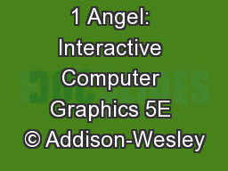 1 Angel: Interactive Computer Graphics 5E © Addison-Wesley