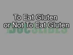 To Eat Gluten or Not To Eat Gluten