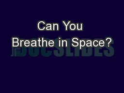 Can You Breathe in Space? PowerPoint PPT Presentation