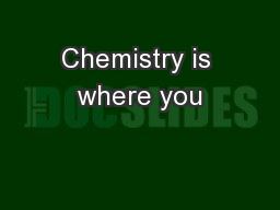 Chemistry is where you