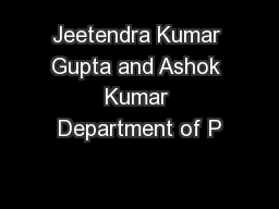 Jeetendra Kumar Gupta and Ashok Kumar Department of P
