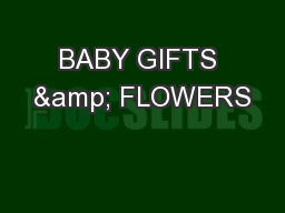 BABY GIFTS & FLOWERS PowerPoint PPT Presentation