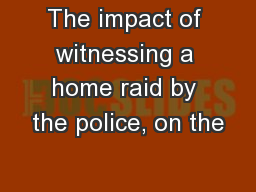 The impact of witnessing a home raid by the police, on the
