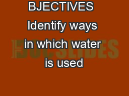 BJECTIVES  Identify ways in which water is used
