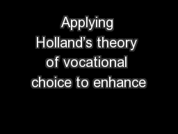 Applying Holland's theory of vocational choice to enhance PowerPoint PPT Presentation