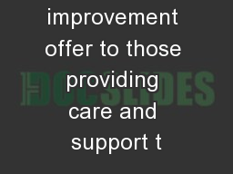 Our improvement offer to those providing care and support t