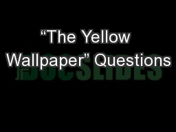 The Yellow Wallpaper Questions Powerpoint Presentation Ppt