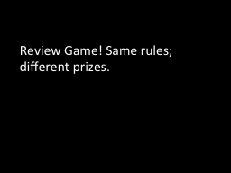 Review Game! Same rules; different prizes.