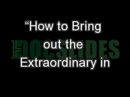 """""""How to Bring out the Extraordinary in"""