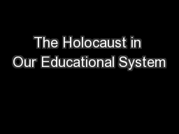 The Holocaust in Our Educational System PowerPoint PPT Presentation