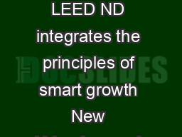 LEE for Neighborhood Development LEED for Neighborhood Development LEED ND integrates the principles of smart growth New Urbanism and green building into the first national rating system for neighborh