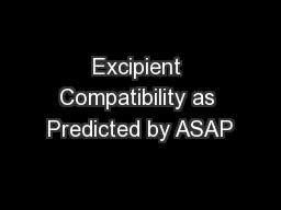 Excipient Compatibility as Predicted by ASAP