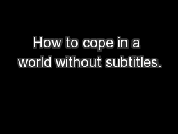 How to cope in a world without subtitles.