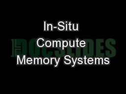 In-Situ Compute Memory Systems PowerPoint PPT Presentation