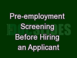 Pre-employment Screening Before Hiring an Applicant PowerPoint PPT Presentation