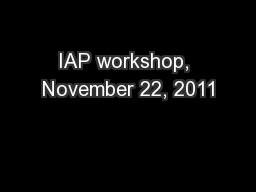 IAP workshop, November 22, 2011 PowerPoint PPT Presentation