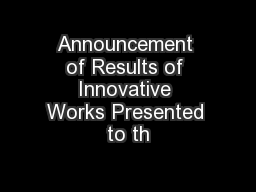 Announcement of Results of Innovative Works Presented to th