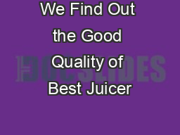 We Find Out the Good Quality of Best Juicer