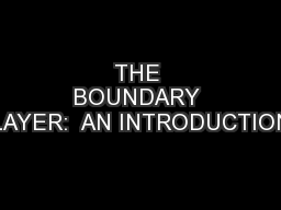 THE BOUNDARY LAYER:  AN INTRODUCTION