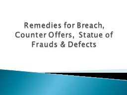 Remedies for Breach, Counter Offers,  Statue of Frauds &amp