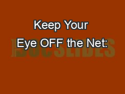 Keep Your Eye OFF the Net: