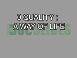 0 QUALITY : A WAY OF LIFE
