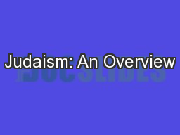 Judaism: An Overview PowerPoint PPT Presentation