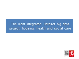 The Kent Integrated Dataset big data project: housing, heal