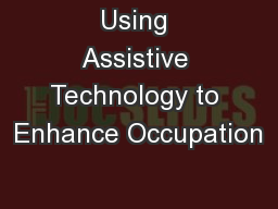 Using Assistive Technology to Enhance Occupation PowerPoint Presentation, PPT - DocSlides
